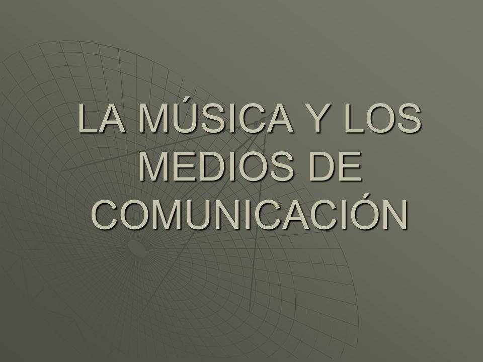 LA MÚSICA Y LOS MEDIOS DE COMUNICACIÓN