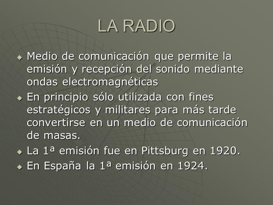LA RADIO Medio de comunicación que permite la emisión y recepción del sonido mediante ondas electromagnéticas.