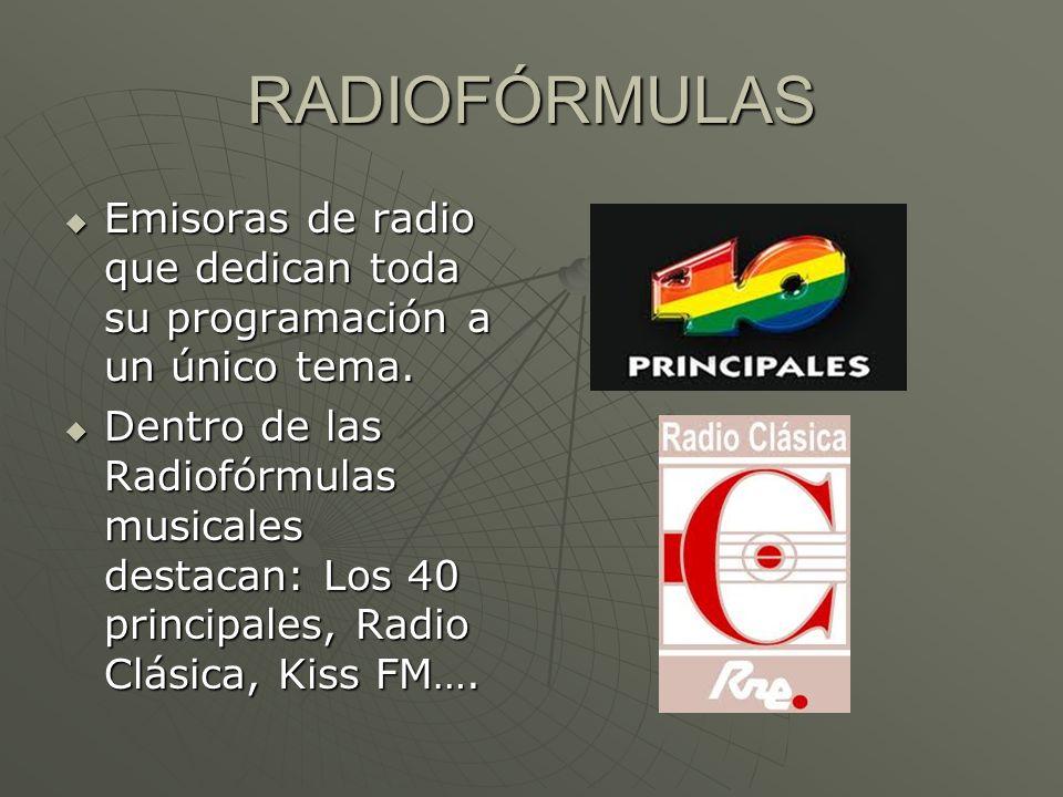 RADIOFÓRMULAS Emisoras de radio que dedican toda su programación a un único tema.
