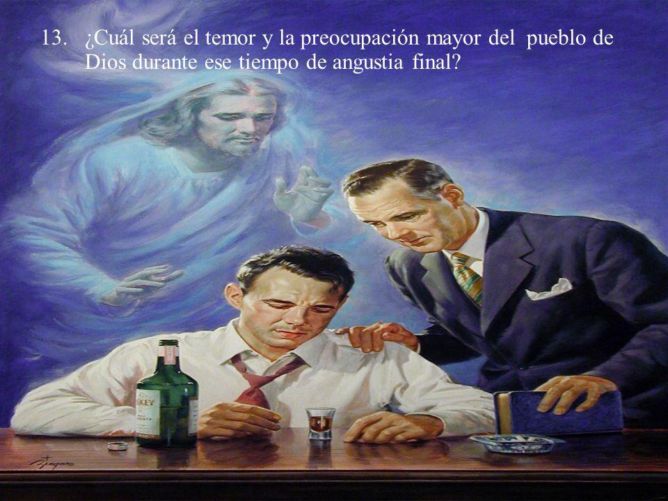 ¿Cuál será el temor y la preocupación mayor del pueblo de Dios durante ese tiempo de angustia final