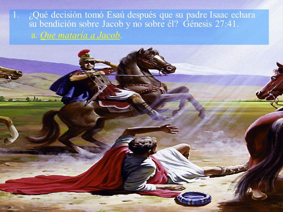 ¿Qué decisión tomó Esaú después que su padre Isaac echara su bendición sobre Jacob y no sobre él Génesis 27:41.