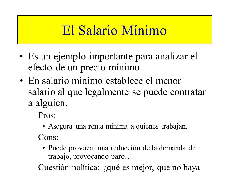 El Salario Mínimo Es un ejemplo importante para analizar el efecto de un precio mínimo.