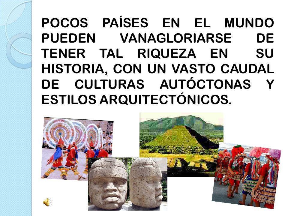 POCOS PAÍSES EN EL MUNDO PUEDEN VANAGLORIARSE DE TENER TAL RIQUEZA EN SU HISTORIA, CON UN VASTO CAUDAL DE CULTURAS AUTÓCTONAS Y ESTILOS ARQUITECTÓNICOS.
