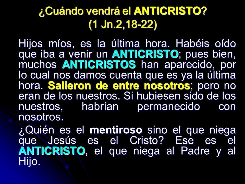 ¿Cuándo vendrá el ANTICRISTO (1 Jn.2,18-22)