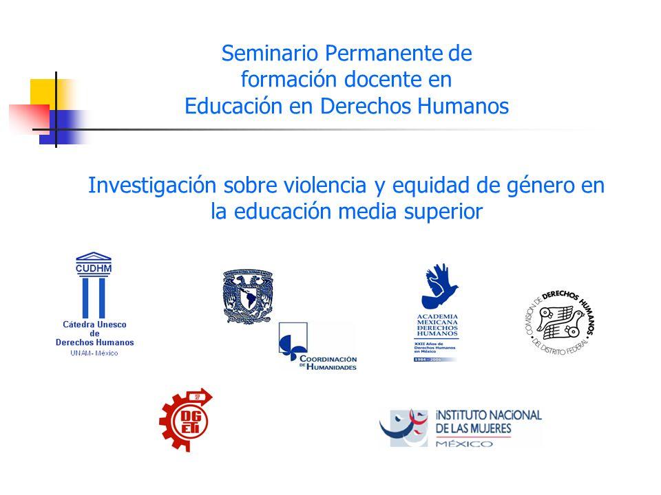 Seminario Permanente de formación docente en Educación en Derechos Humanos Investigación sobre violencia y equidad de género en la educación media superior