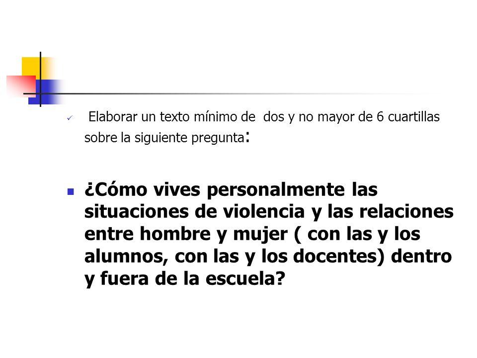 Elaborar un texto mínimo de dos y no mayor de 6 cuartillas sobre la siguiente pregunta: