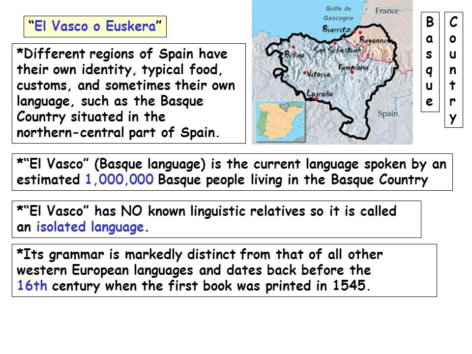 Ba. s. q. u. e. C. o. u. n. t. r. y. El Vasco o Euskera *Different regions of Spain have. their own identity, typical food,