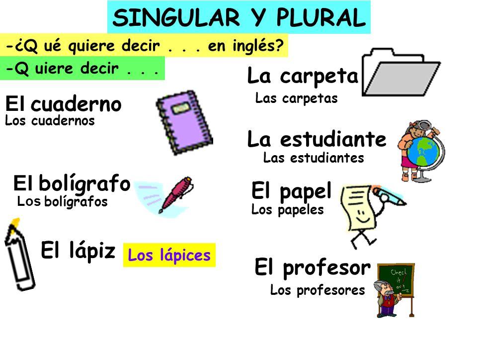 SINGULAR Y PLURAL La carpeta El cuaderno La estudiante El bolígrafo