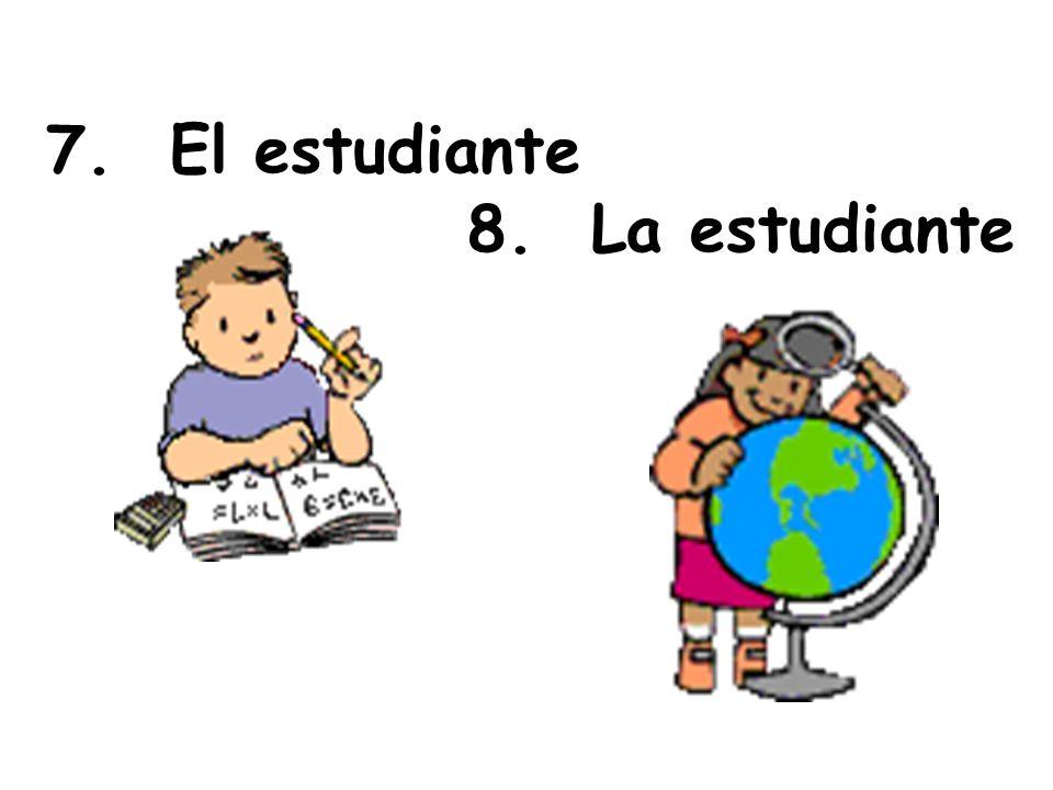 7. El estudiante 8. La estudiante