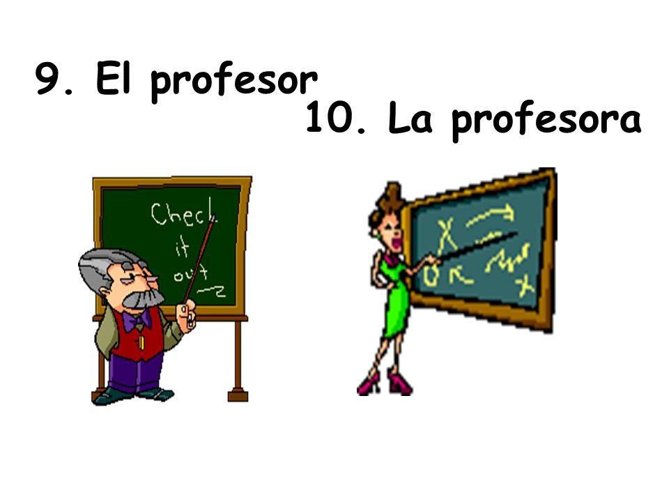 9. El profesor 10. La profesora