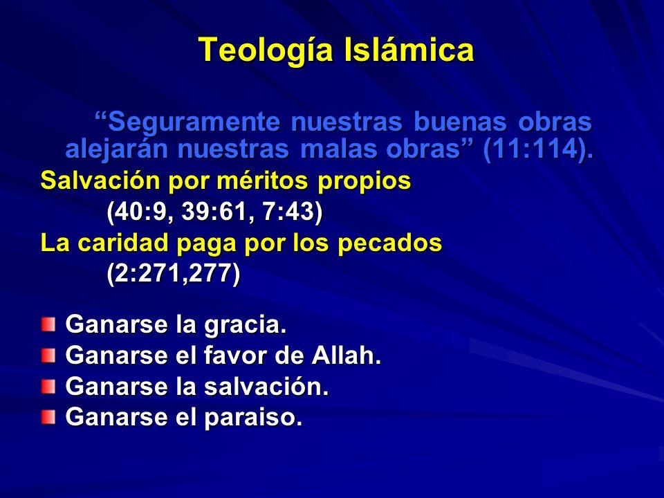 Teología Islámica Seguramente nuestras buenas obras alejarán nuestras malas obras (11:114). Salvación por méritos propios.