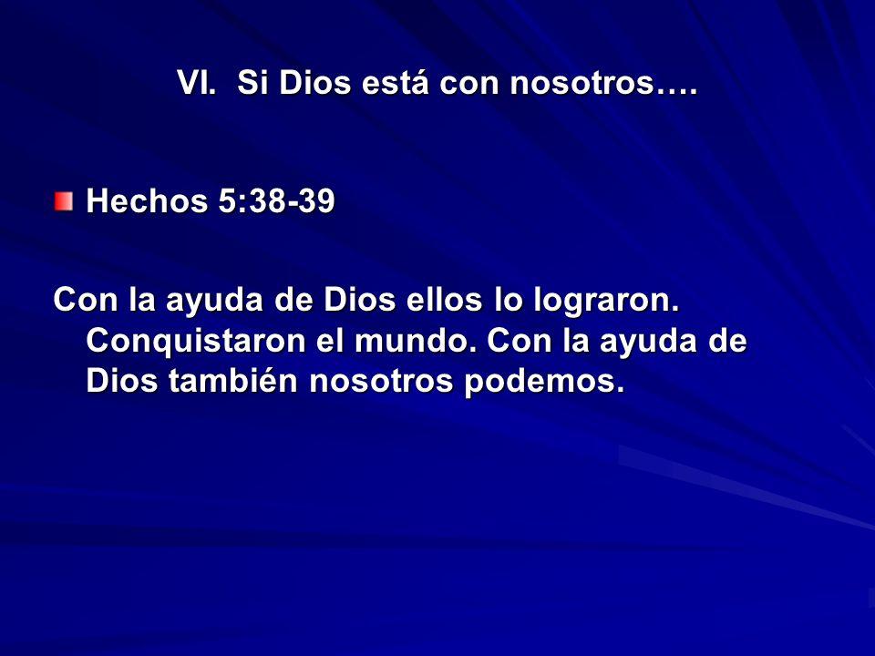 VI. Si Dios está con nosotros….