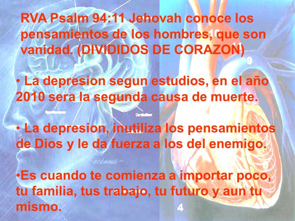 RVA Psalm 94:11 Jehovah conoce los pensamientos de los hombres, que son vanidad. (DIVIDIDOS DE CORAZON)