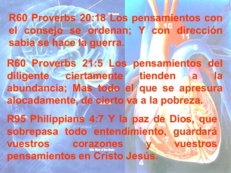 R60 Proverbs 20:18 Los pensamientos con el consejo se ordenan; Y con dirección sabia se hace la guerra.