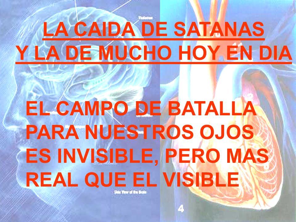 LA CAIDA DE SATANASY LA DE MUCHO HOY EN DIA. EL CAMPO DE BATALLA. PARA NUESTROS OJOS. ES INVISIBLE, PERO MAS.