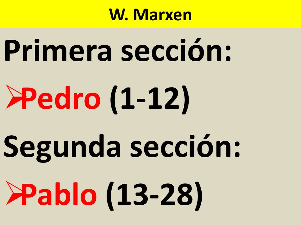 W. Marxen Primera sección: Pedro (1-12) Segunda sección: Pablo (13-28)