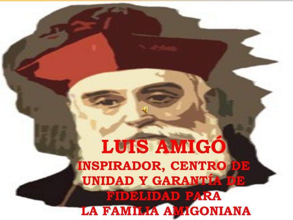 LUIS AMIGÓ INSPIRADOR DE LA FAMILIA AMIGONIANA