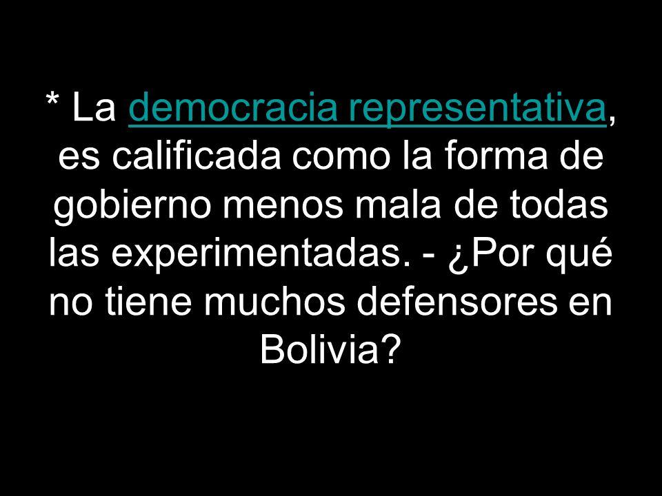 * La democracia representativa, es calificada como la forma de gobierno menos mala de todas las experimentadas.