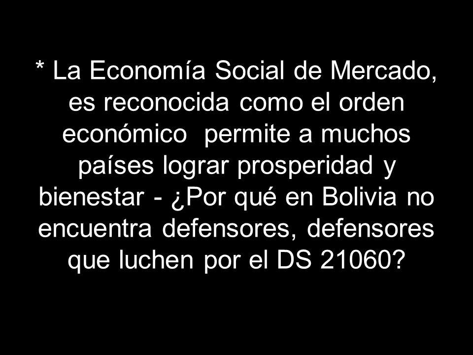 * La Economía Social de Mercado, es reconocida como el orden económico permite a muchos países lograr prosperidad y bienestar - ¿Por qué en Bolivia no encuentra defensores, defensores que luchen por el DS 21060