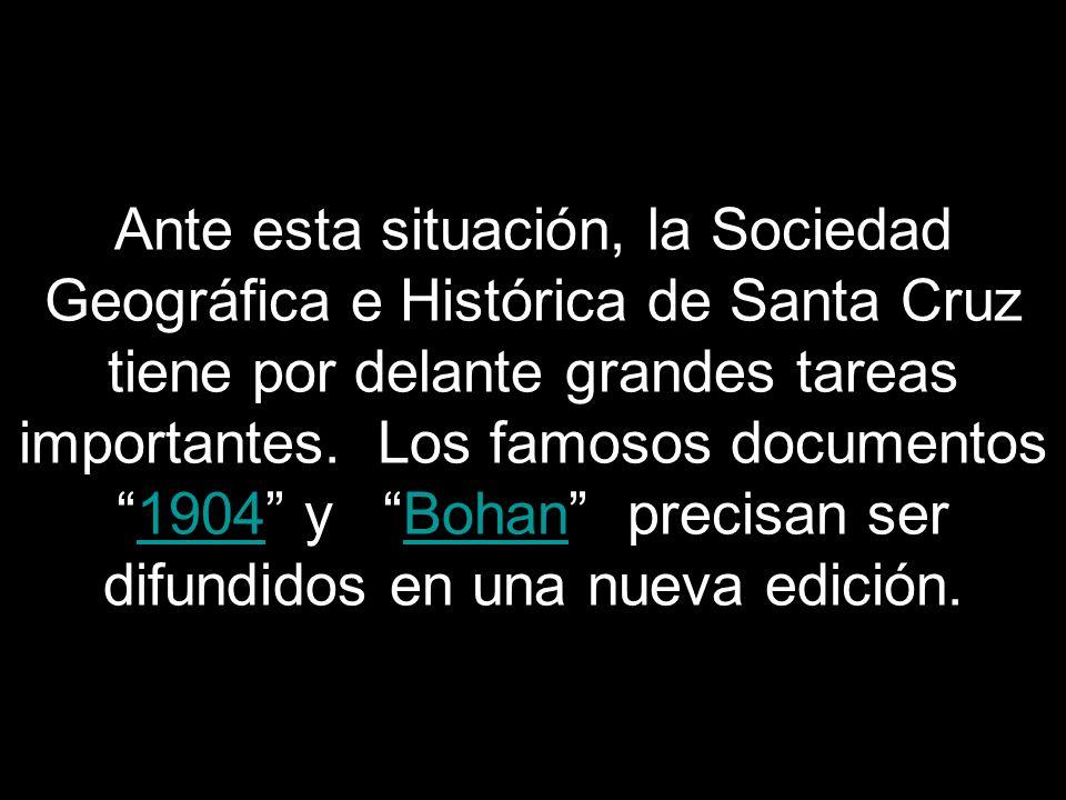 Ante esta situación, la Sociedad Geográfica e Histórica de Santa Cruz tiene por delante grandes tareas importantes.