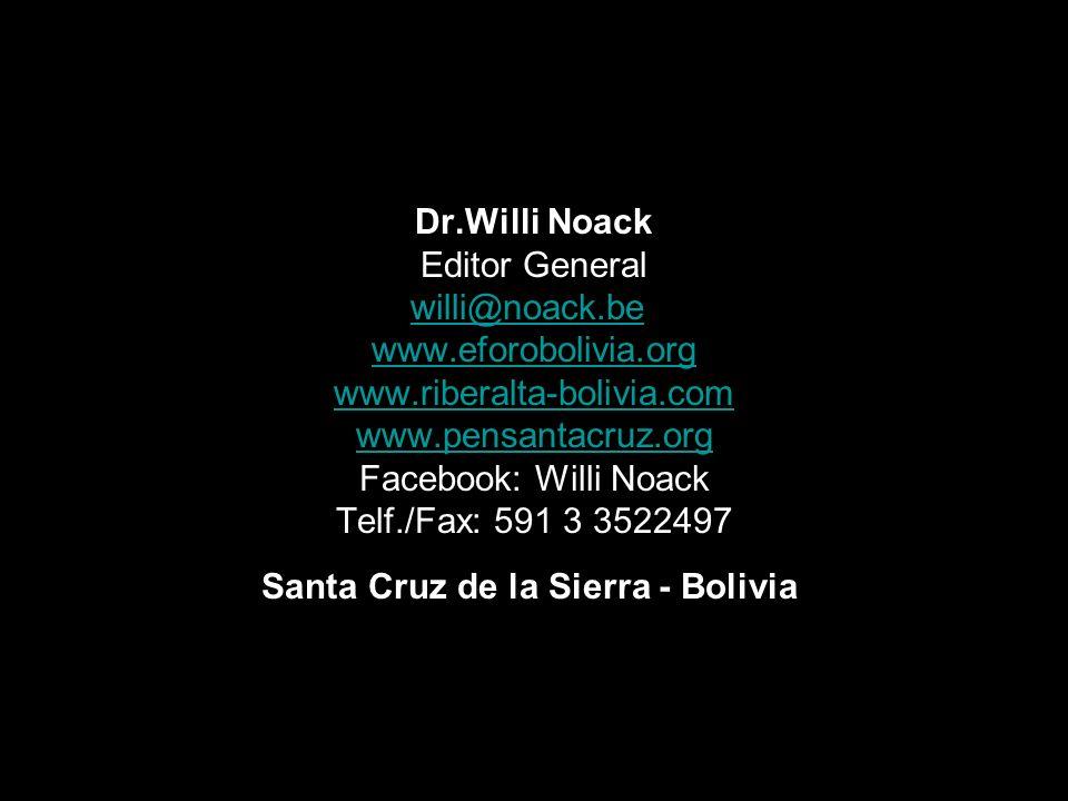 Dr. Willi Noack Editor General willi@noack. be www. eforobolivia