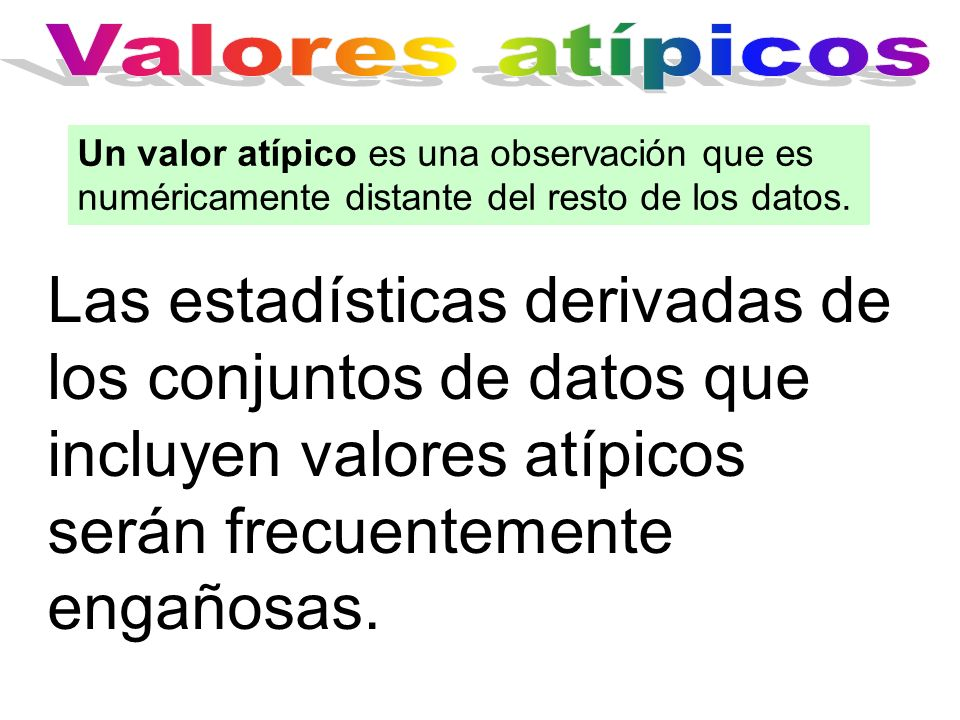 Valores atípicosUn valor atípico es una observación que es numéricamente distante del resto de los datos.