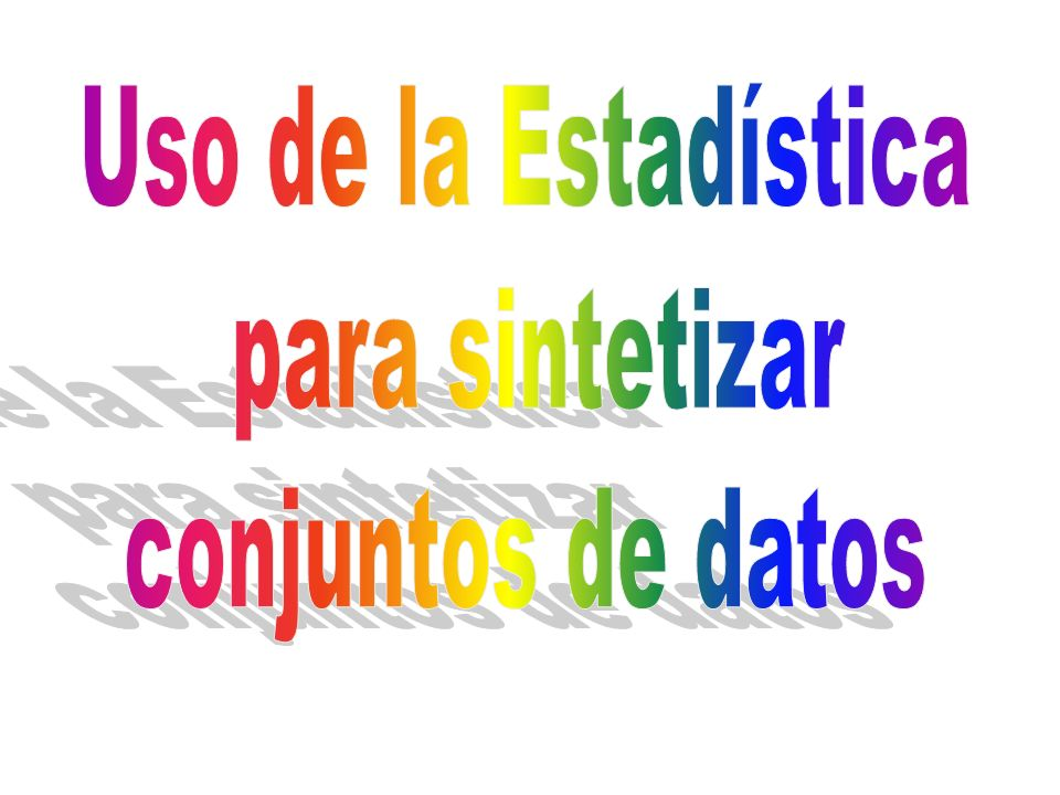 Uso de la Estadística para sintetizar conjuntos de datos