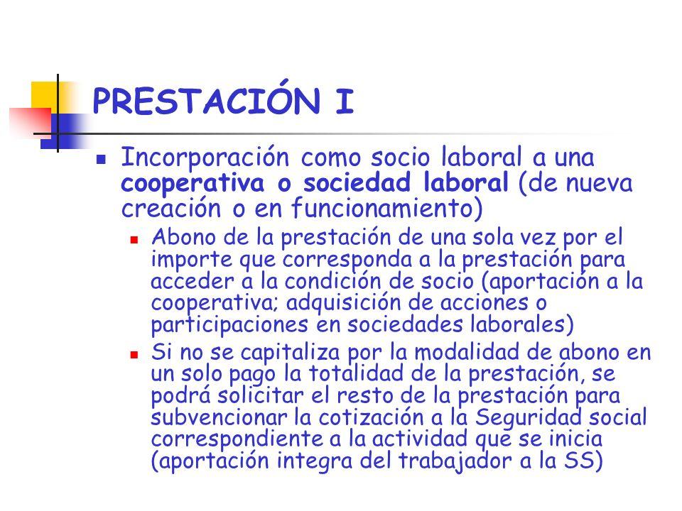 PRESTACIÓN I Incorporación como socio laboral a una cooperativa o sociedad laboral (de nueva creación o en funcionamiento)
