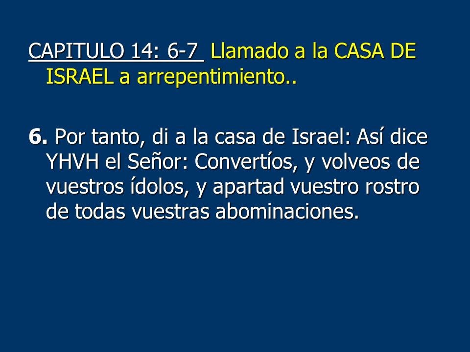 CAPITULO 14: 6-7 Llamado a la CASA DE ISRAEL a arrepentimiento. 6