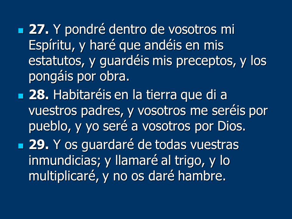 27. Y pondré dentro de vosotros mi Espíritu, y haré que andéis en mis estatutos, y guardéis mis preceptos, y los pongáis por obra.
