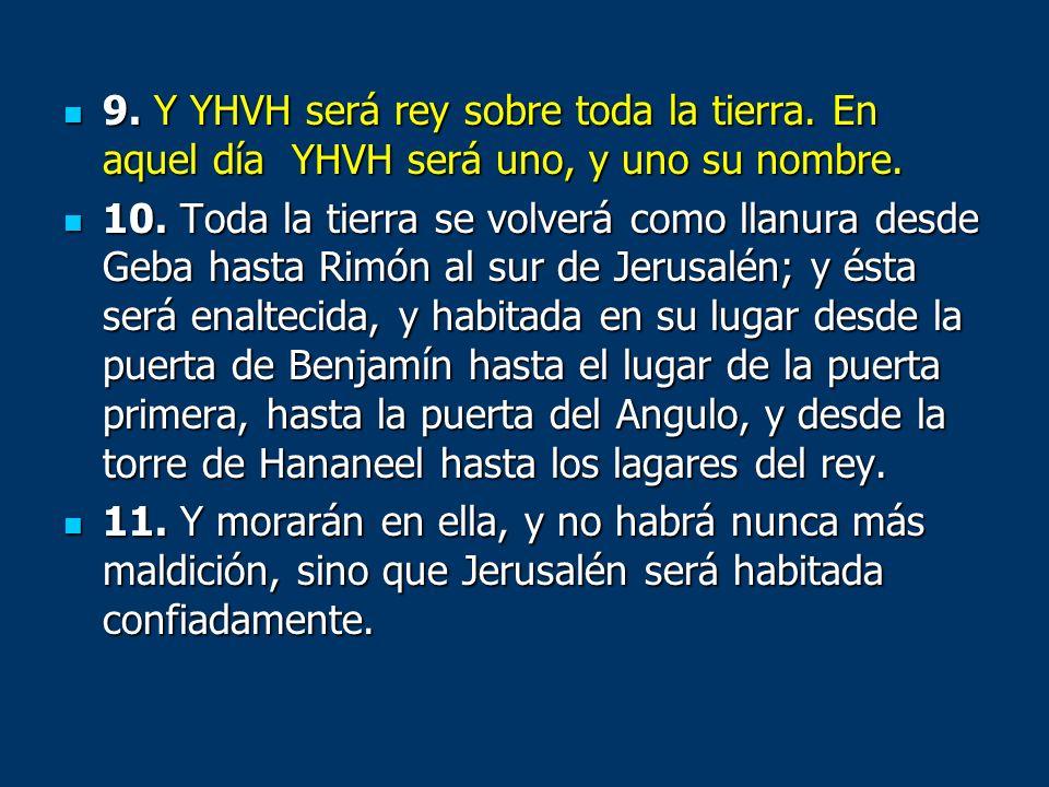 9. Y YHVH será rey sobre toda la tierra