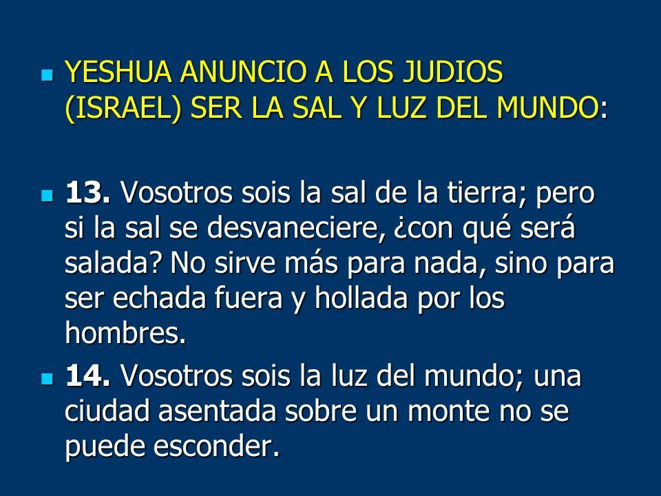 YESHUA ANUNCIO A LOS JUDIOS (ISRAEL) SER LA SAL Y LUZ DEL MUNDO: