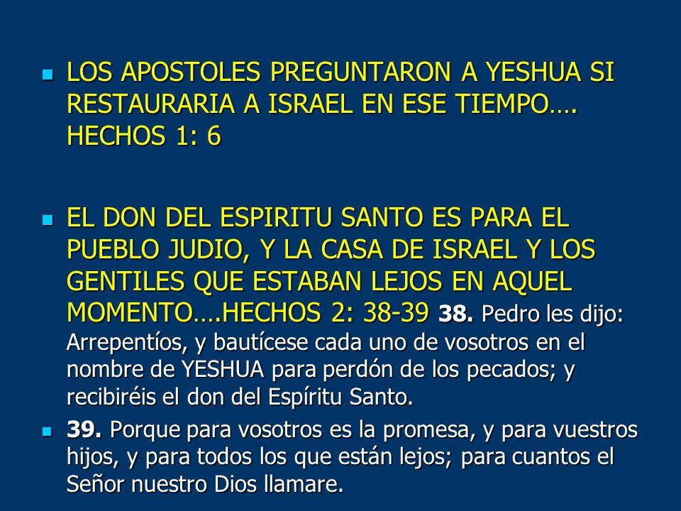 LOS APOSTOLES PREGUNTARON A YESHUA SI RESTAURARIA A ISRAEL EN ESE TIEMPO…. HECHOS 1: 6