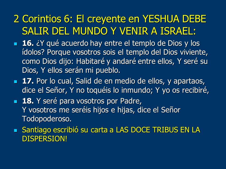 2 Corintios 6: El creyente en YESHUA DEBE SALIR DEL MUNDO Y VENIR A ISRAEL: