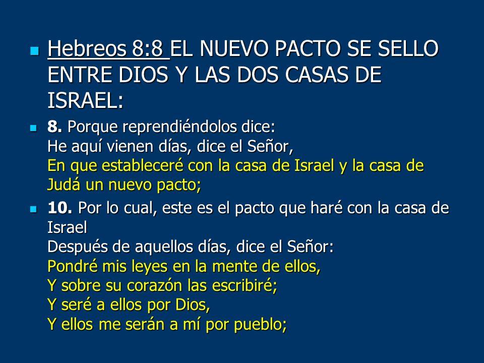 Hebreos 8:8 EL NUEVO PACTO SE SELLO ENTRE DIOS Y LAS DOS CASAS DE ISRAEL: