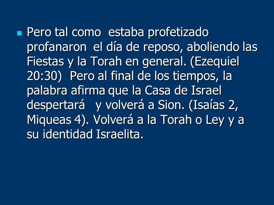 Pero tal como estaba profetizado profanaron el día de reposo, aboliendo las Fiestas y la Torah en general.