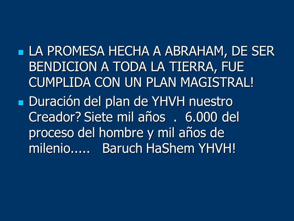 LA PROMESA HECHA A ABRAHAM, DE SER BENDICION A TODA LA TIERRA, FUE CUMPLIDA CON UN PLAN MAGISTRAL!