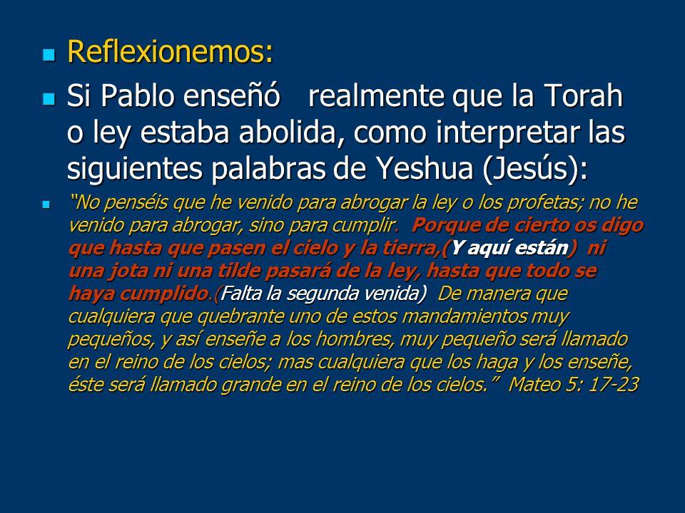 Reflexionemos:Si Pablo enseñó realmente que la Torah o ley estaba abolida, como interpretar las siguientes palabras de Yeshua (Jesús):