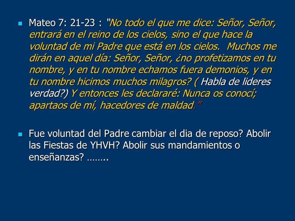 Mateo 7: 21-23 : No todo el que me dice: Señor, Señor, entrará en el reino de los cielos, sino el que hace la voluntad de mi Padre que está en los cielos. Muchos me dirán en aquel día: Señor, Señor, ¿no profetizamos en tu nombre, y en tu nombre echamos fuera demonios, y en tu nombre hicimos muchos milagros ( Habla de lideres verdad ) Y entonces les declararé: Nunca os conocí; apartaos de mí, hacedores de maldad.