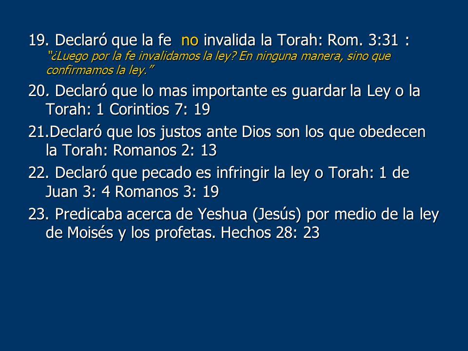 19. Declaró que la fe no invalida la Torah: Rom
