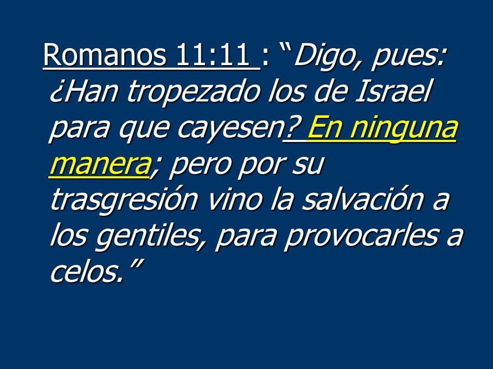 Romanos 11:11 : Digo, pues: ¿Han tropezado los de Israel para que cayesen.