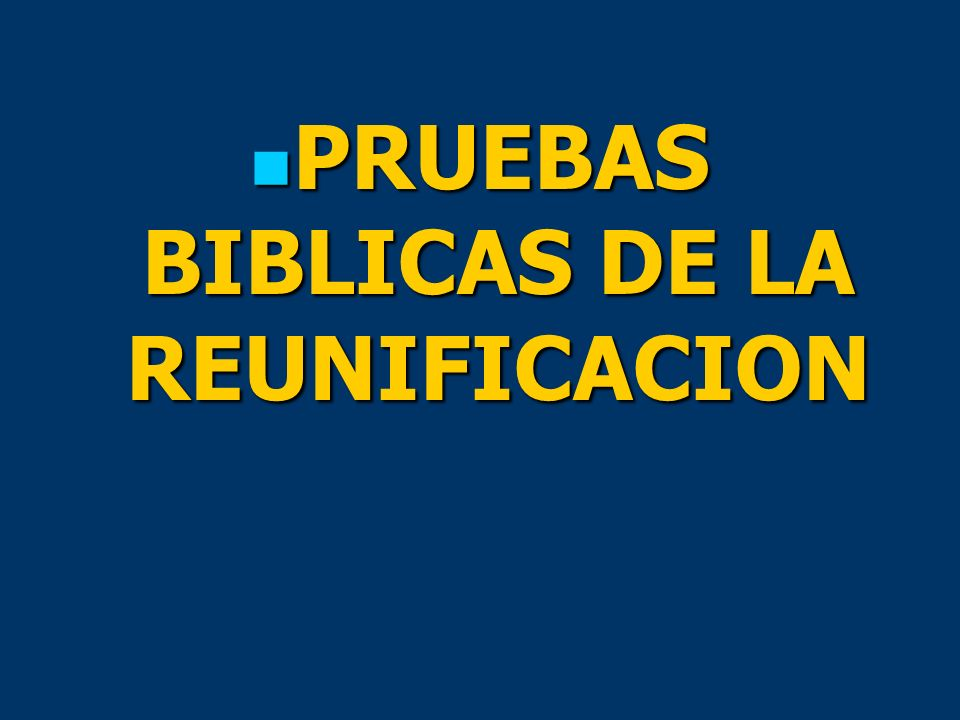 PRUEBAS BIBLICAS DE LA REUNIFICACION