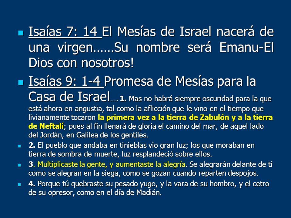 Isaías 7: 14 El Mesías de Israel nacerá de una virgen……Su nombre será Emanu-El Dios con nosotros!