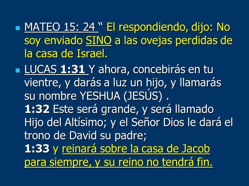MATEO 15: 24 El respondiendo, dijo: No soy enviado SINO a las ovejas perdidas de la casa de Israel.