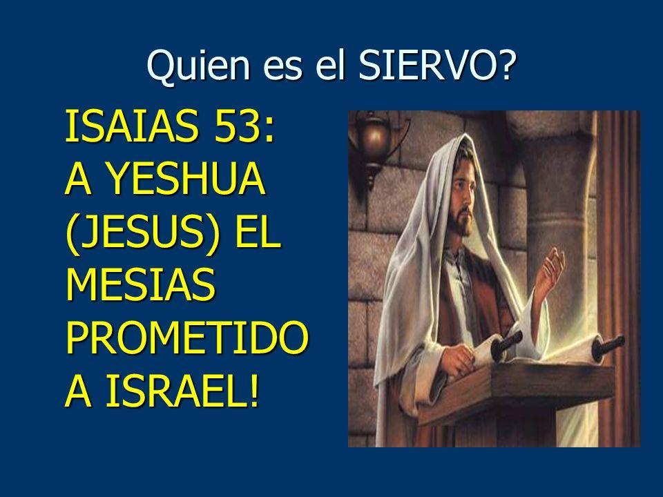 Quien es el SIERVO ISAIAS 53: A YESHUA (JESUS) EL MESIAS PROMETIDO A ISRAEL!
