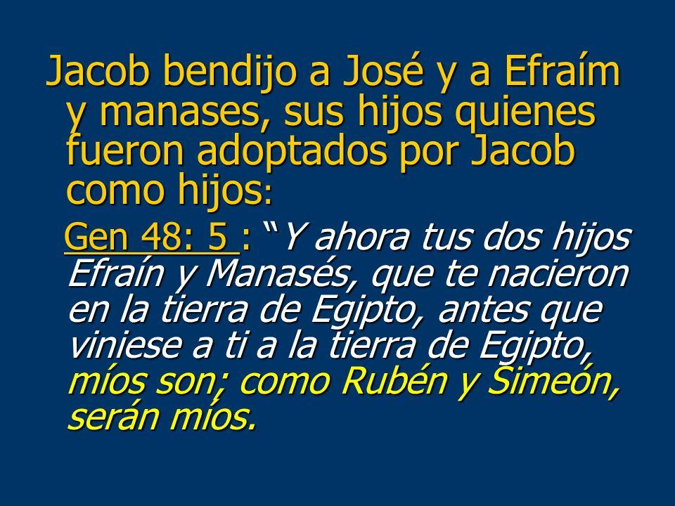 Jacob bendijo a José y a Efraím y manases, sus hijos quienes fueron adoptados por Jacob como hijos: