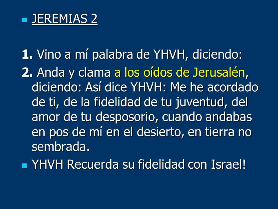 JEREMIAS 2 1. Vino a mí palabra de YHVH, diciendo: