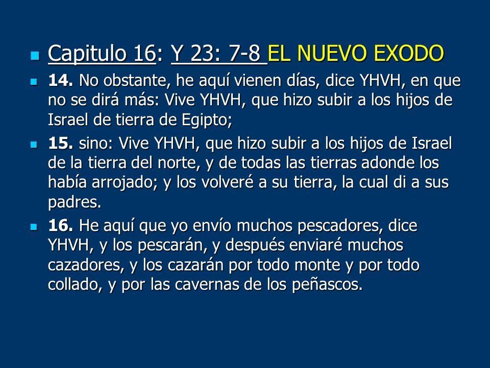 Capitulo 16: Y 23: 7-8 EL NUEVO EXODO