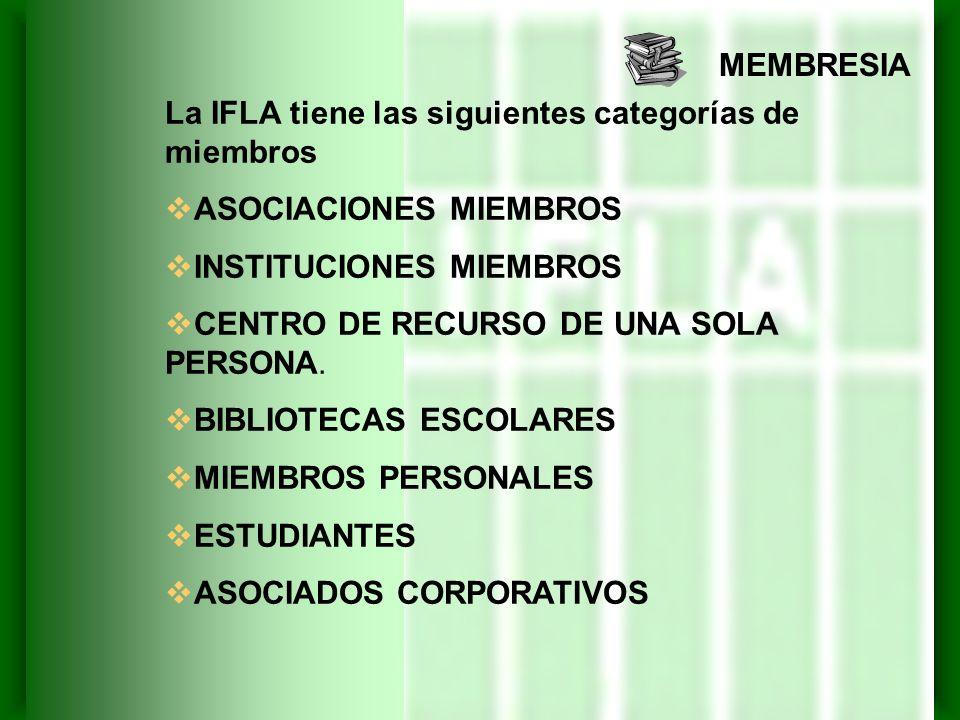MEMBRESIA La IFLA tiene las siguientes categorías de miembros. ASOCIACIONES MIEMBROS. INSTITUCIONES MIEMBROS.