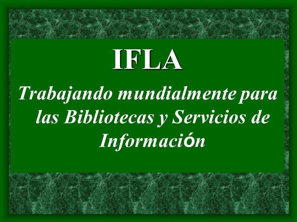 IFLA Trabajando mundialmente para las Bibliotecas y Servicios de Información